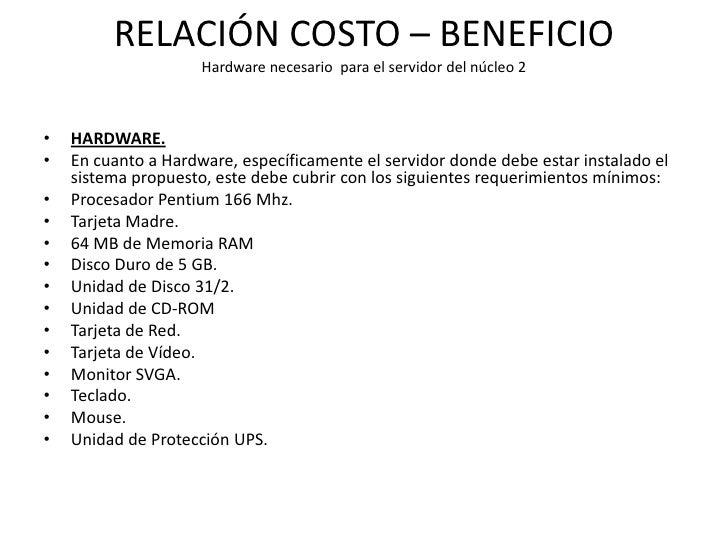 RELACIÓN COSTO – BENEFICIO                     Hardware necesario para el servidor del núcleo 2•   HARDWARE.•   En cuanto ...