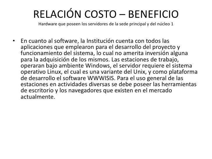 RELACIÓN COSTO – BENEFICIO         Hardware que poseen los servidores de la sede principal y del núcleo 1• En cuanto al so...