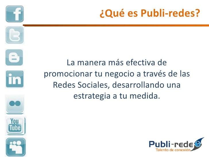 ¿Qué es Publi-redes?<br />La manera más efectiva de promocionar tu negocio a través de las Redes Sociales, desarrollando u...