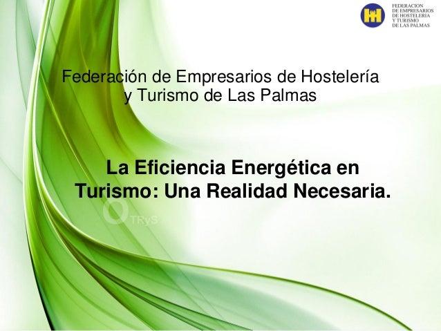 Page  1 Federación de Empresarios de Hostelería y Turismo de Las Palmas La Eficiencia Energética en Turismo: Una Realidad...