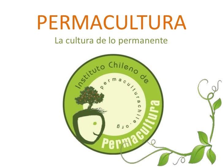 PERMACULTURA La cultura de lo permanente