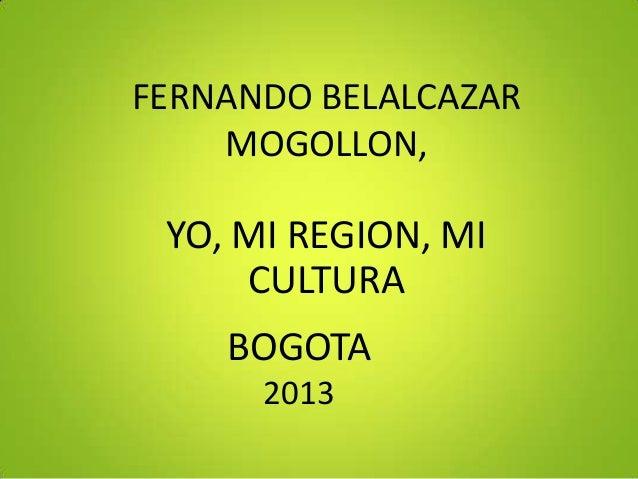FERNANDO BELALCAZAR MOGOLLON,  YO, MI REGION, MI CULTURA  BOGOTA 2013