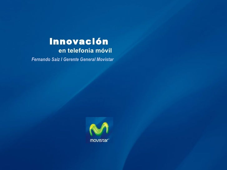 innovación   en telefonía móvil  Fernando Saiz I Gerente General Movistar