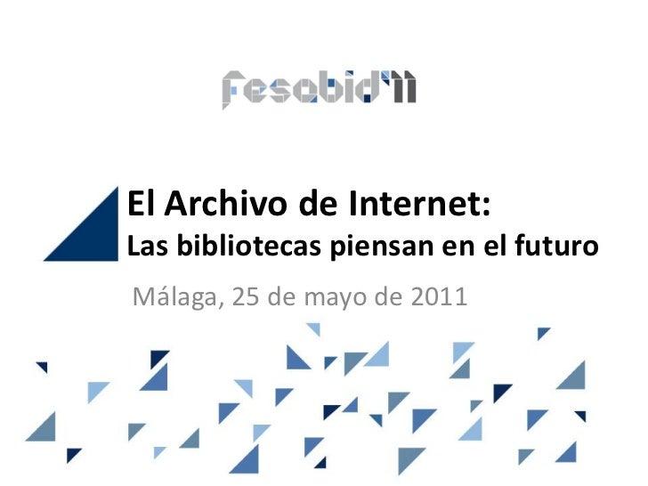 El Archivo de Internet:Las bibliotecas piensan en el futuroMálaga, 25 de mayo de 2011