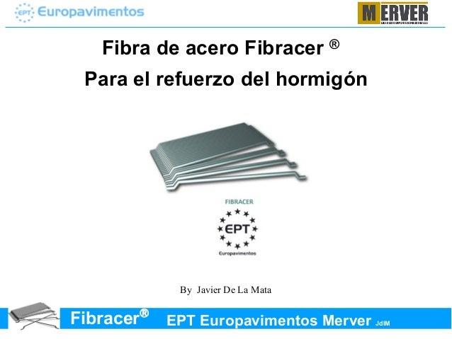 Fibra de acero Fibracer ®  Para el refuerzo del hormigón  By Javier De La Mata  EPT Europavimentos Merver JdlM Fibracer®