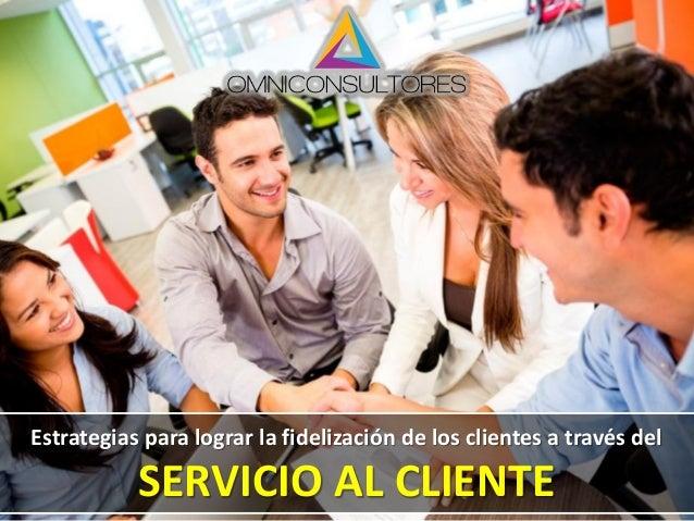 Estrategias para lograr la fidelización de los clientes a través del SERVICIO AL CLIENTE