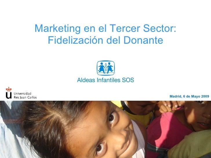 Marketing en el Tercer Sector: Fidelizaci ón del Donante Madrid, 6 de Mayo 2009