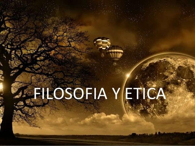 FILOSOFIA Y ETICA