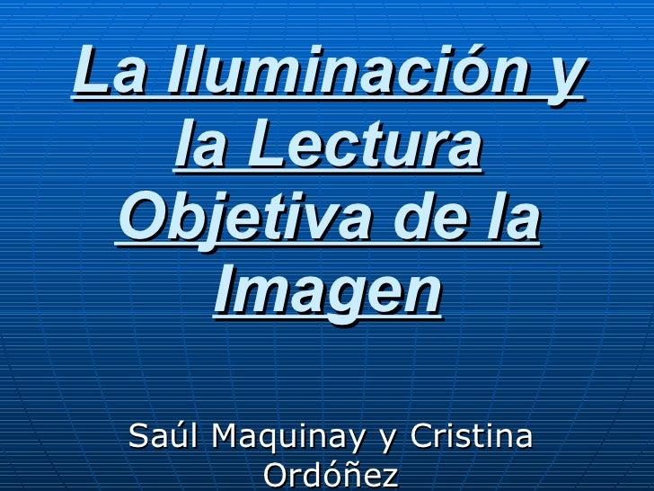 La Iluminación y la Lectura Objetiva de la Imagen Saúl Maquinay y Cristina Ordóñez