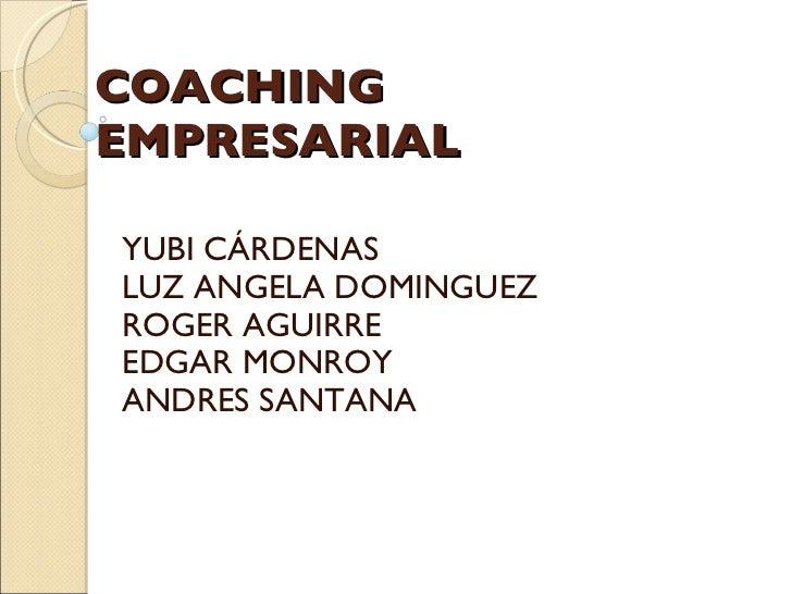 COACHING EMPRESARIAL YUBI CÁRDENAS LUZ ANGELA DOMINGUEZ ROGER AGUIRRE EDGAR MONROY ANDRES SANTANA