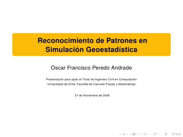Reconocimiento de Patrones en           ´   Simulacion Geoestad´stica                       ı       Oscar Francisco Peredo...