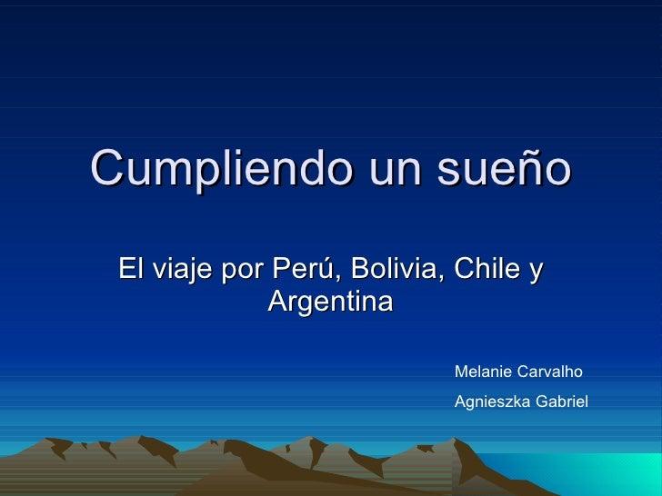 Cumpliendo un sueño El viaje por Perú, Bolivia, Chile y Argentina Melanie Carvalho Agnieszka Gabriel