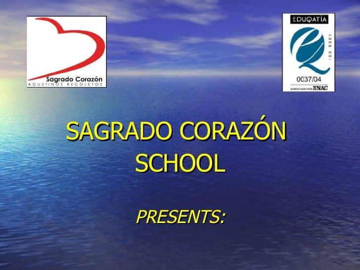 <ul><li>SAGRADO CORAZÓN  </li></ul><ul><li>SCHOOL </li></ul><ul><li>PRESENTS: </li></ul>
