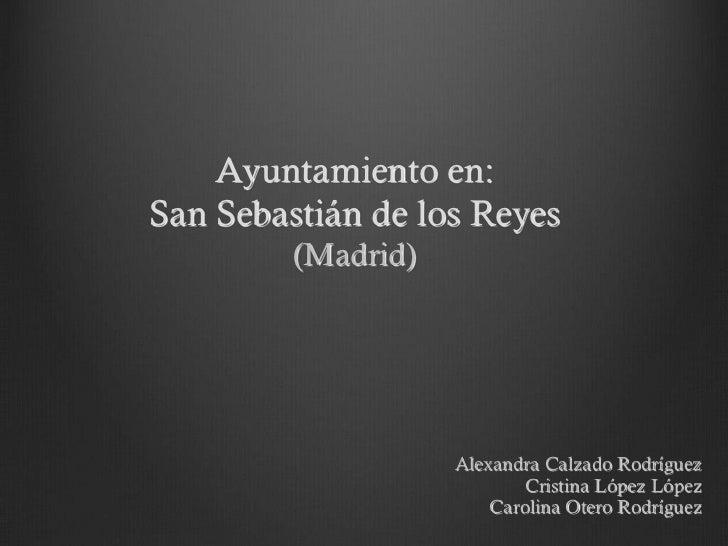 Ayuntamiento en:San Sebastián de los Reyes         (Madrid)                    Alexandra Calzado Rodríguez                ...