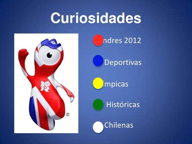 Curiosidades     Londres 2012       Deportivas     Olímpicas        Históricas       Chilenas