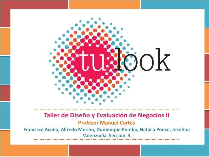 Taller de Diseño y Evaluación de Negocios II                        Profesor Manuel CartesFrancisco Acuña, Alfredo Merino,...