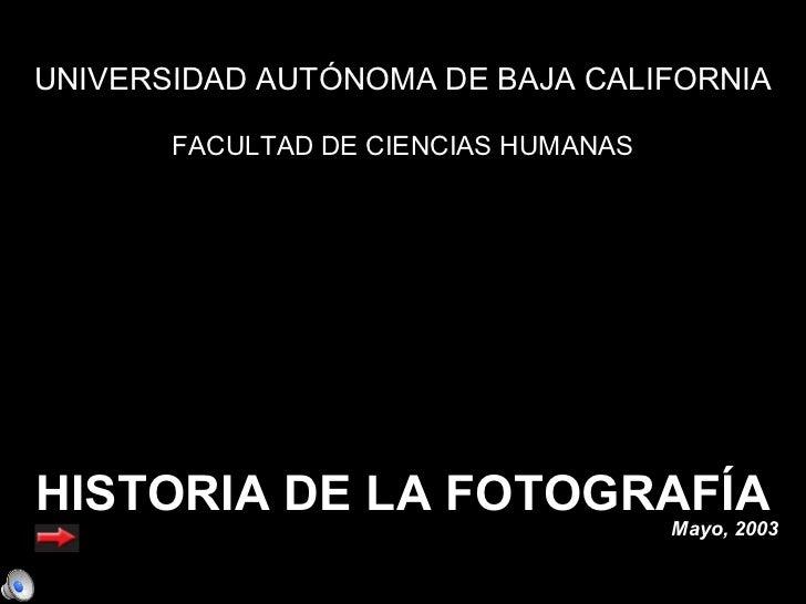 UNIVERSIDAD AUTÓNOMA DE BAJA CALIFORNIA       FACULTAD DE CIENCIAS HUMANASHISTORIA DE LA FOTOGRAFÍA                       ...