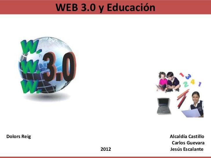 WEB 3.0 y EducaciónDolors Reig                         Alcaldía Castillo                                     Carlos Guevar...