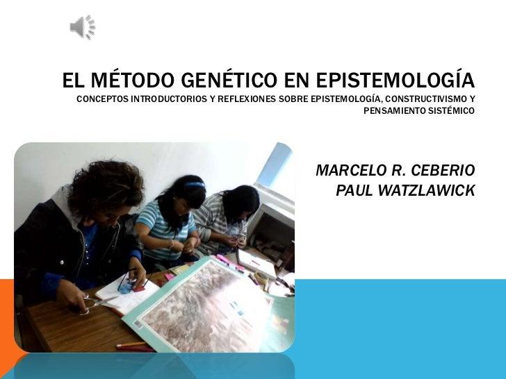 EL MÉTODO GENÉTICO EN EPISTEMOLOGÍA CONCEPTOS INTRODUCTORIOS Y REFLEXIONES SOBRE EPISTEMOLOGÍA, CONSTRUCTIVISMO Y         ...