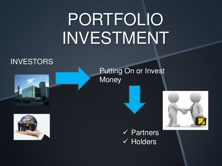 investment portfolio One of the most important distinctions between portfolio and direct investment to have emerged from this young era of globalization is that portfolio investment can be much more volatile changes in the investment conditions.