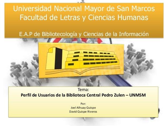 Universidad Nacional Mayor de San Marcos Facultad de Letras y Ciencias Humanas E.A.P de Bibliotecología y Ciencias de la I...
