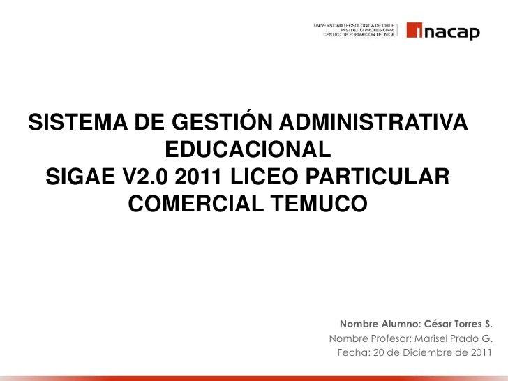 SISTEMA DE GESTIÓN ADMINISTRATIVA           EDUCACIONAL SIGAE V2.0 2011 LICEO PARTICULAR       COMERCIAL TEMUCO           ...