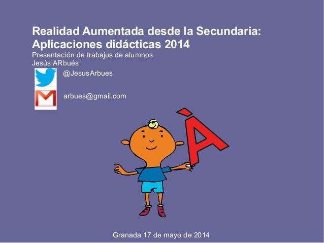 Realidad Aumentada desde la Secundaria: Aplicaciones didácticas 2014 Presentación de trabajos de alumnos Jesús ARbués @Jes...