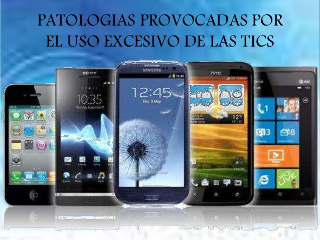 PATOLOGIAS PROVOCADAS POR EL USO EXCESIVO DE LAS TICS
