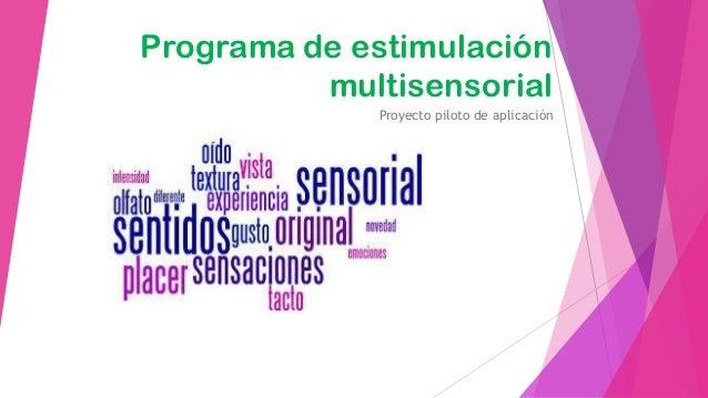 Programa de estimulación multisensorial Proyecto piloto de aplicación
