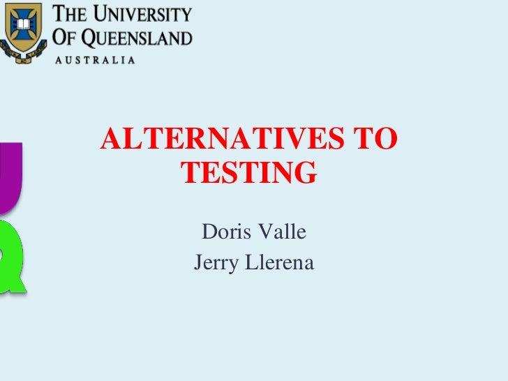 Doris Valle Jerry Llerena ALTERNATIVES TO TESTING