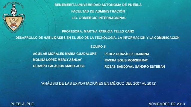 BENEMÉRITA UNIVERSIDAD AUTÓNOMA DE PUEBLA FACULTAD DE ADMINISTRACIÓN LIC. COMERCIO INTERNACIONAL  PROFESORA: MARTHA PATRIC...