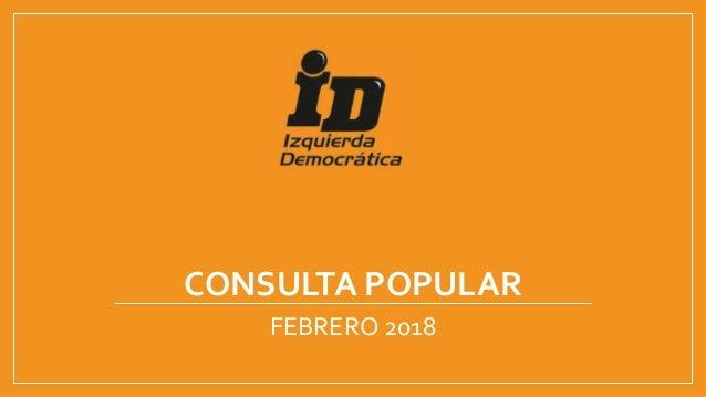 CONSULTA POPULAR FEBRERO 2018