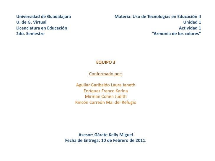 Universidad de GuadalajaraU. de G. VirtualLicenciatura en Educación2do. Semestre<br />Materia: Uso de Tecnologías en Educa...