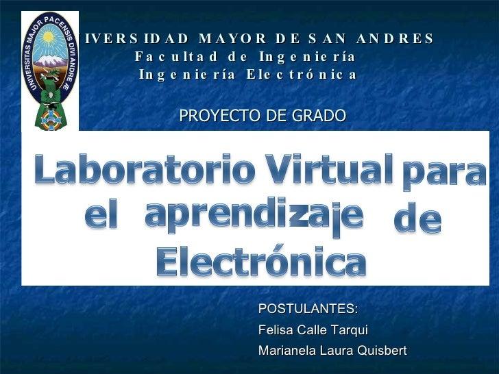 UNIVERSIDAD MAYOR DE SAN ANDRES Facultad de Ingeniería  Ingeniería Electrónica POSTULANTES:  Felisa Calle Tarqui Marianela...