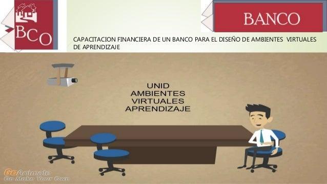CAPACITACION FINANCIERA DE UN BANCO PARA EL DISEÑO DE AMBIENTES VIRTUALES DE APRENDIZAJE