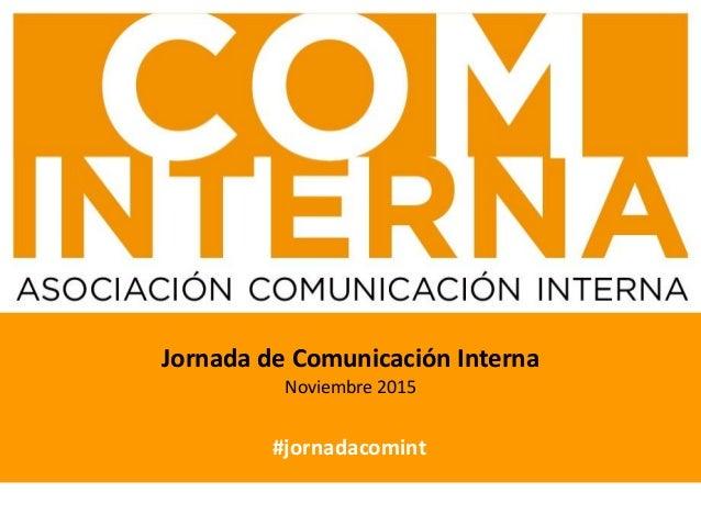 #jornadacomint Jornada de Comunicación Interna Noviembre 2015