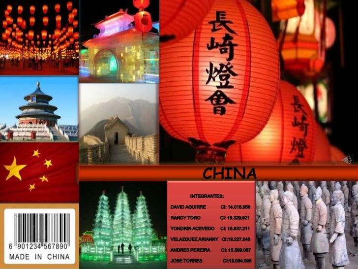 CHINA       INTEGRANTES:DAVID AGUIRRE      CI: 14.015.956RANDY TORO         CI: 18,329,921YONDRIN ACEVEDO    CI: 18.837.21...