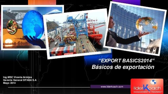 """LOGOwww.themegallery.com """"EXPORT BASICS2014"""" Básicos de exportación www.liderkoach.com Ing.MSC Vicente Armijos Gerente Gen..."""