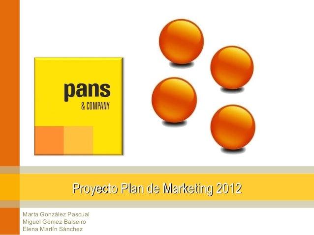 Proyecto Plan de Marketing 2012Marta González PascualMiguel Gómez BalseiroElena Martín Sánchez