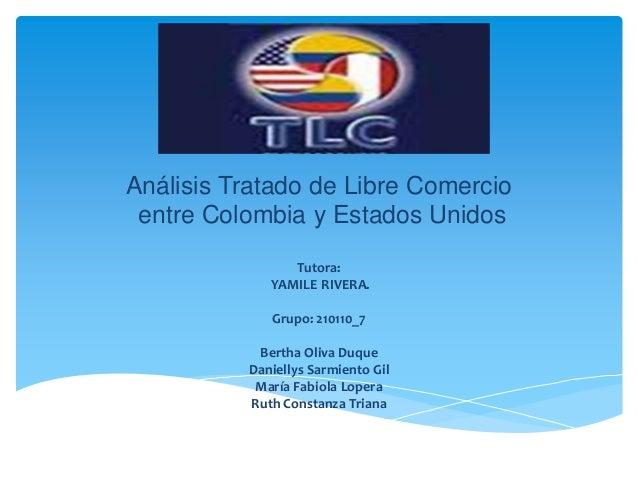 Análisis Tratado de Libre Comercio entre Colombia y Estados Unidos Tutora: YAMILE RIVERA. Grupo: 210110_7 Bertha Oliva Duq...