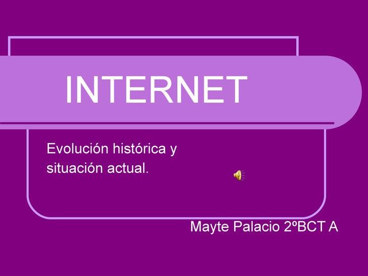 INTERNET Evolución histórica y  situación actual. Mayte Palacio 2ºBCT A