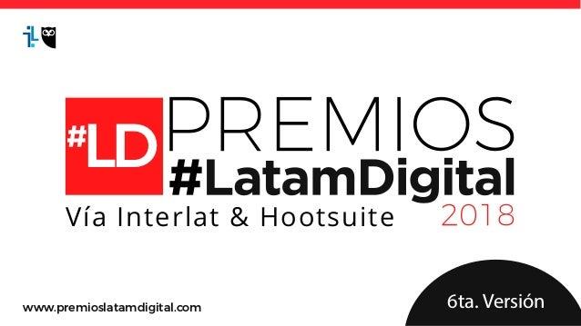 LD Vía Interlat & Hootsuite 6ta. Versiónwww.premioslatamdigital.com