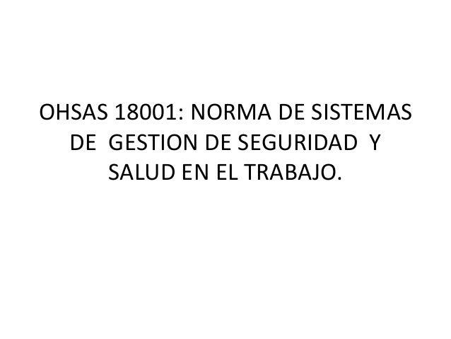 OHSAS 18001: NORMA DE SISTEMAS DE GESTION DE SEGURIDAD Y SALUD EN EL TRABAJO.