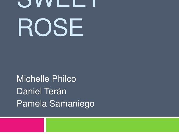SWEET ROSE Michelle Philco Daniel Terán Pamela Samaniego