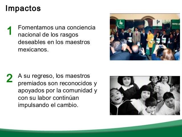 Impactos1   Fomentamos una conciencia    nacional de los rasgos    deseables en los maestros    mexicanos.2   A su regreso...