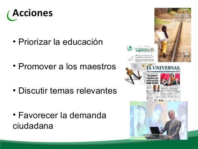 Acciones• Priorizar la educación• Promover a los maestros• Discutir temas relevantes• Favorecer la demandaciudadana