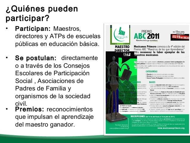¿Quiénes puedenparticipar?•   Participan: Maestros,    directores y ATPs de escuelas    públicas en educación básica.•   S...