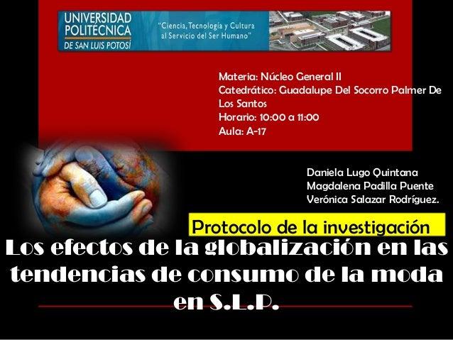 Los efectos de la globalización en lastendencias de consumo de la modaen S.L.P.Protocolo de la investigaciónDaniela Lugo Q...