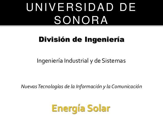 UNIVERSIDAD DE      SONORA       División de Ingeniería       Ingeniería Industrial y de SistemasNuevas Tecnologías de la ...