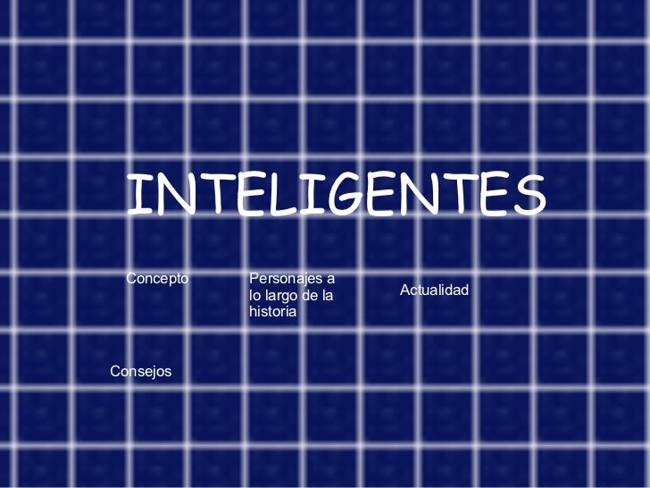 INTELIGENTES Concepto Personajes a lo largo de la historia Actualidad Consejos